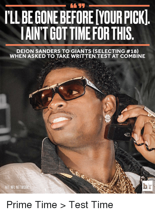 Sports, Nfl Network, and Network: ILLBEGONEBEFOREMOURPICKI  IAINTGOT TIME FOR THIS  DEION SANDERS TO GIANTS (SELECTING #18)  WHEN ASKED TO TAKE WRITTEN TEST AT COMBINE  HIT NFL NETWORK Prime Time > Test Time