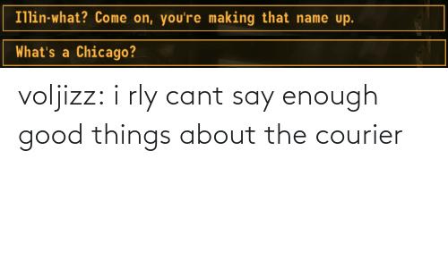 Illin: Illin-what? Come on, you're making that name up.   What's a Chicago? voljizz: i rly cant say enough good things about the courier