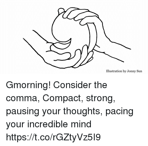 Memes, Strong, and Mind: Illustration by Jonny Sun Gmorning! Consider the comma, Compact, strong, pausing your thoughts, pacing your incredible mind https://t.co/rGZtyVz5I9