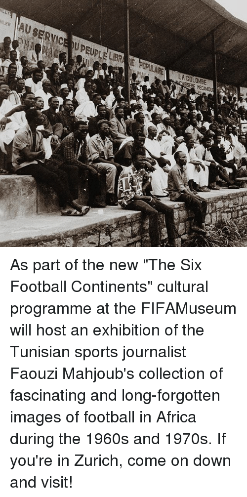 """Africa, Football, and Memes: ILLY  AUSERVICE U PEUPLE LIBR  LER  MECANIQU As part of the new """"The Six Football Continents"""" cultural programme at the FIFAMuseum will host an exhibition of the Tunisian sports journalist Faouzi Mahjoub's collection of fascinating and long-forgotten images of football in Africa during the 1960s and 1970s. If you're in Zurich, come on down and visit!"""