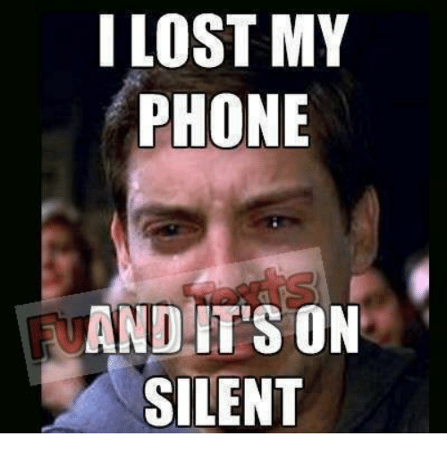 funn: ILOST MY  PHONE  AND ITS ON  SILENT  Funn