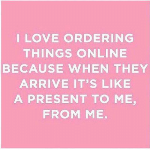 Dank, 🤖, and Online: ILOVE ORDERING  THINGS ONLINE  BECAUSE WHEN THEY  ARRIVE IT'S LIKE  A PRESENT TO ME,  FROM ME.