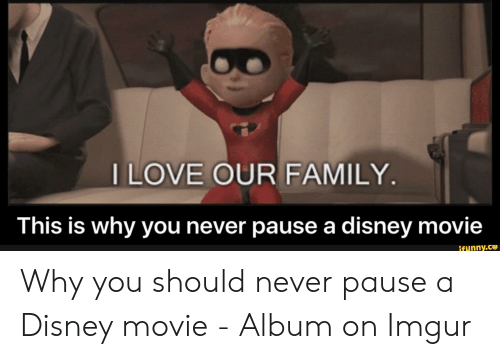 Never Pause A Disney Movie: ILOVE OUR FAMILY.  This is why you never pause a disney movie  ifynny.ce
