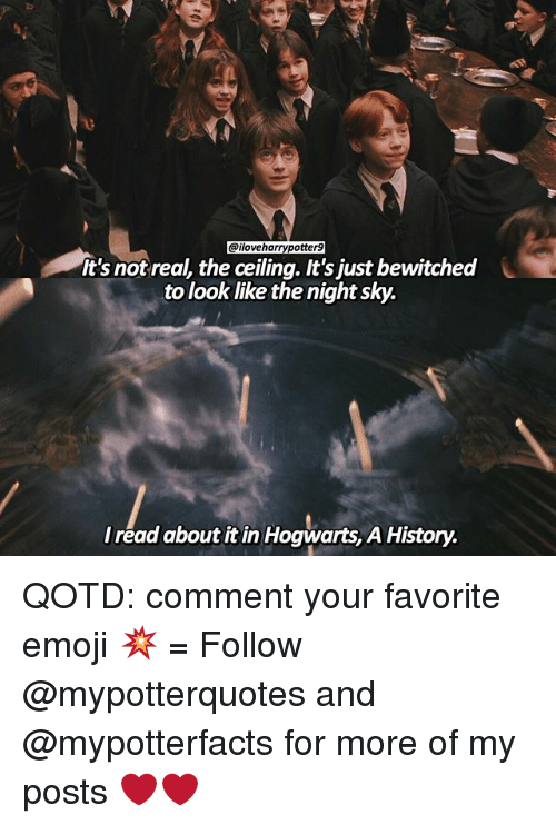 Bewitched: @iloveharrypotter9  It's not real, the ceiling. It's just bewitched  to look like the night sky.  read about it in Hogwarts, A History. QOTD: comment your favorite emoji 💥 = Follow @mypotterquotes and @mypotterfacts for more of my posts ❤️❤️