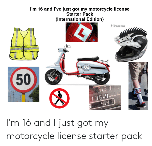 Motorcycle: I'm 16 and I just got my motorcycle license starter pack