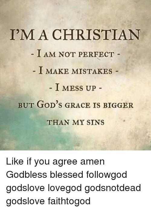 I'M A CHRISTIAN I AM NOT PERFECT I MAKE MISTAKES I MESS UP