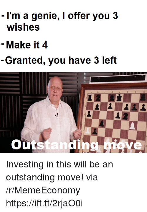 investing: I'm a genie, I offer you 3  wishes  - Make it 4  Granted, you have 3 left  utstanding Investing in this will be an outstanding move! via /r/MemeEconomy https://ift.tt/2rjaO0i