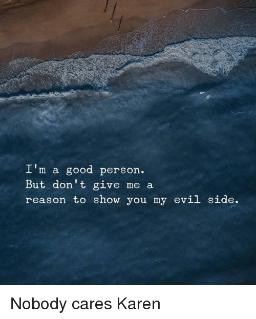 Good, Evil, and Reason: I'm a good person  But don't give me a  reason to show you my evil side.
