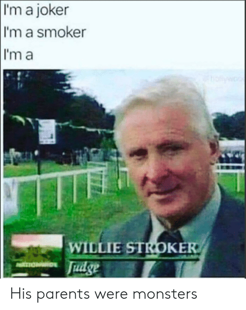 willie: I'm a joker  I'm a smoker  I'm a  w  WILLIE STROKER  Fudge  TION His parents were monsters