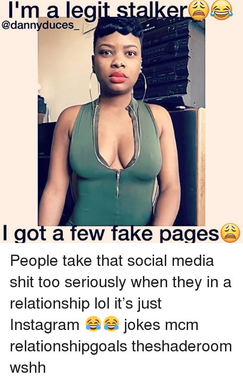 Fake, Instagram, and Lol: I'm a leg  @dannyduces  I got a tew fake pages People take that social media shit too seriously when they in a relationship lol it's just Instagram 😂😂 jokes mcm relationshipgoals theshaderoom wshh
