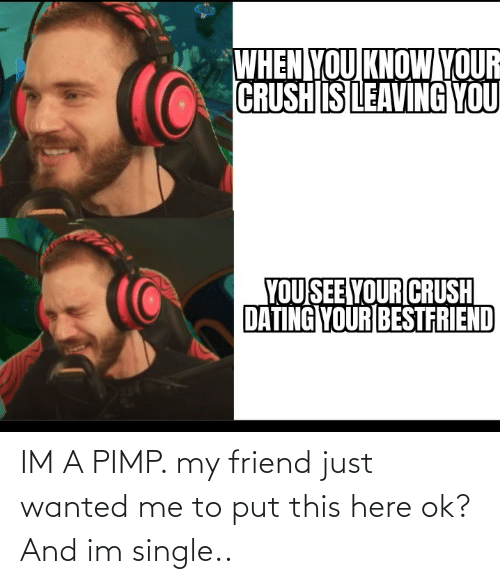 Pimp My: IM A PIMP. my friend just wanted me to put this here ok? And im single..