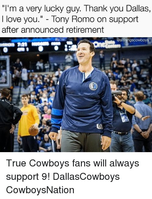 romos: I'm a very lucky guy. Thank you Dallas,  I love you  Tony Romo on support  after announced retirement  @althingscowboys True Cowboys fans will always support 9! DallasCowboys CowboysNation ✭