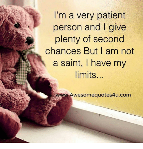 memes: I'm a very patient  person and I give  plenty of second  chances But I am not  a saint, I have my  limits...  wwwswesomequotesáu.com