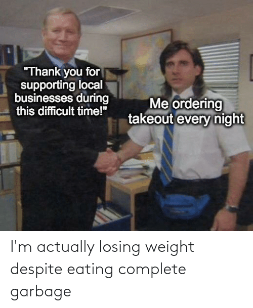 Losing Weight: I'm actually losing weight despite eating complete garbage