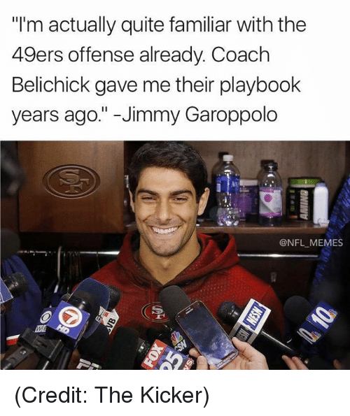 "San Francisco 49ers, Memes, and Nfl: ""I'm actually quite familiar with the  49ers offense already. Coach  Belichick gave me their playbook  years ago."" -Jimmy Garoppolo  @NFL MEMES (Credit: The Kicker)"