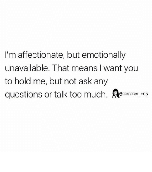 sars: I'm affectionate, but emotionally  unavailable. That means I want you  to hold me, but not ask any  questions or talk too much. sar ⠀