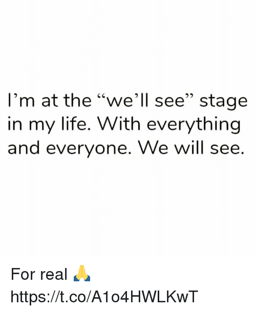 """Life, Will, and Real: I'm at the """"we'll see"""" stage  in my life. With everything  and everyone. We will see For real 🙏 https://t.co/A1o4HWLKwT"""