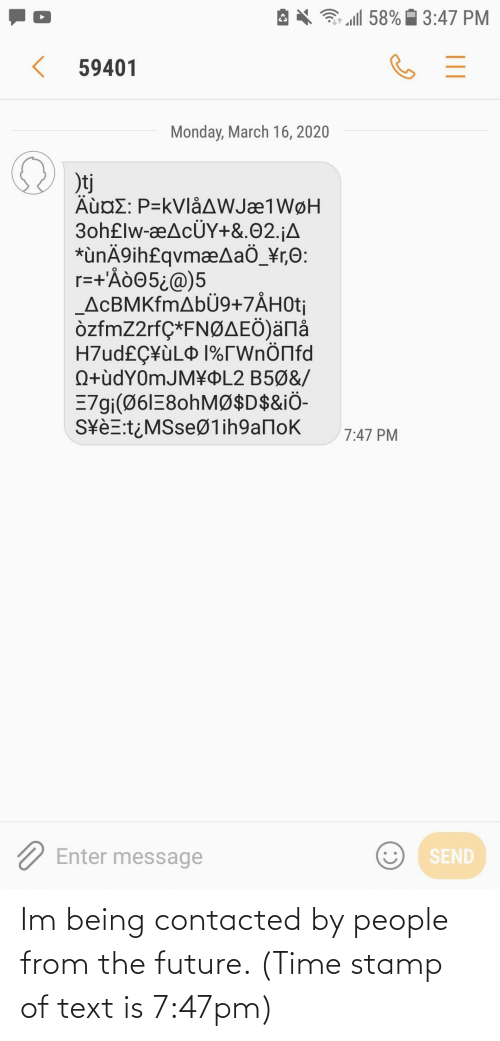 stamp: Im being contacted by people from the future. (Time stamp of text is 7:47pm)