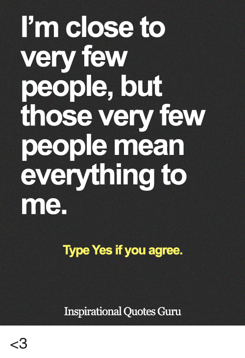 I'm Close to Very Few People but Those Very Few People ...