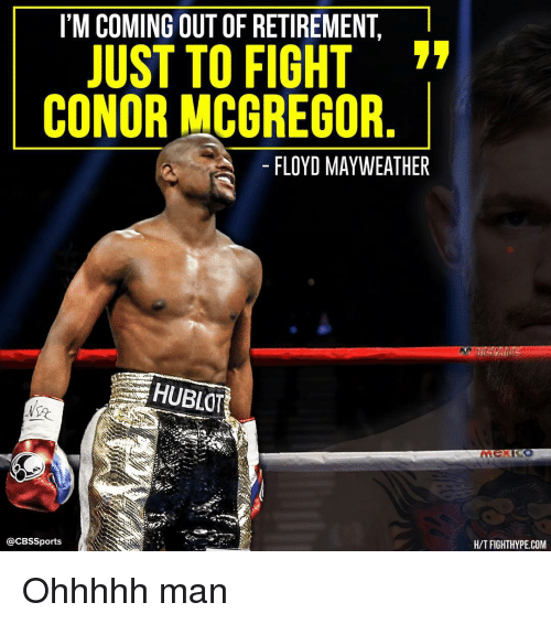 mcgregor: I'M COMING OUT OF RETIREMENT l  JUST TO FIGHT  CONOR MCGREGOR  FLOYD MAYWEATHER  Ca CBSSports  H/T FIGHTHYPE.COM Ohhhhh man
