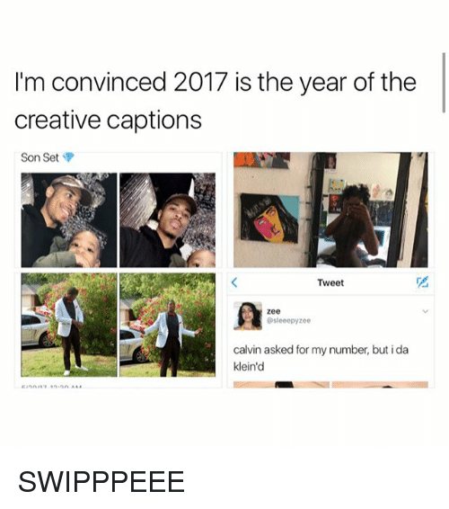 Set, Tweet, and Calvinism: I'm convinced 2017 is the year of the  creative captions  Son Set  Tweet  Zee  Osleeepy zee  calvin asked for my number, butida  klein'd SWIPPPEEE