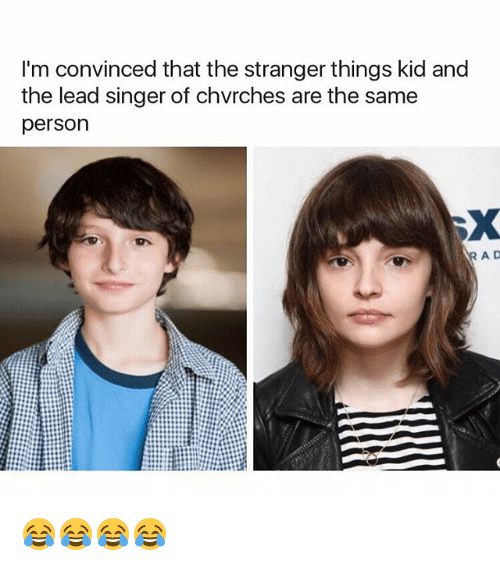 the strangers: I'm convinced that the stranger things kid and  the lead singer of chvrches are the same  person  RAD 😂😂😂😂