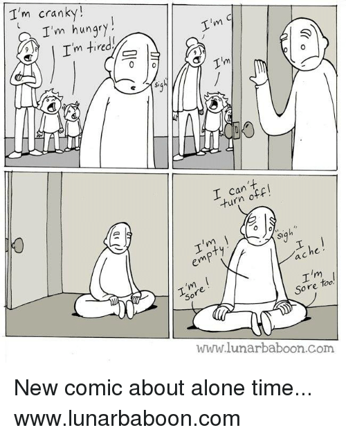 booning: I'm cranky  I'm hungry,  Im tired,  9 e  o A  sigh  Tim  I can  he  emf  a C  I'm  I  too  Sore  WWW lunarba boon com New comic about alone time... www.lunarbaboon.com