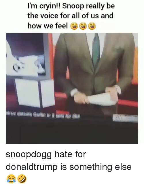 Memes, Snoop, and The Voice: I'm cryin!! Snoop really be  the voice for all of us and  how we feel G snoopdogg hate for donaldtrump is something else 😂🤣