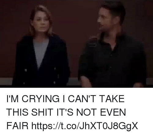 Crying, Memes, and Shit: I'M CRYING I CAN'T TAKE THIS SHIT IT'S NOT EVEN FAIR https://t.co/JhXT0J8GgX