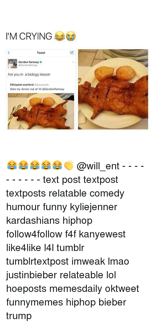 Ethiopians: I'M CRYING  Tweet  Gordon Ramsay o  GordonRamsay  Are you in a biology lesson  Ethiopian overlord  SchwipSAlt  Rate my dinner out of 10 @GordonRamsay 😂😂😂😂😂👏 @will_ent - - - - - - - - - - text post textpost textposts relatable comedy humour funny kyliejenner kardashians hiphop follow4follow f4f kanyewest like4like l4l tumblr tumblrtextpost imweak lmao justinbieber relateable lol hoeposts memesdaily oktweet funnymemes hiphop bieber trump