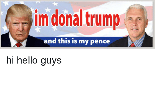 Donal Trump: im donal trump  and this is my pence