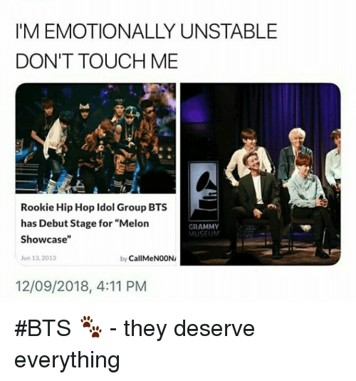 """Hip Hop, Bts, and Grammy: I'M EMOTIONALLY UNSTABLE  DON'T TOUCH ME  Rookie Hip Hop Idol Group BTS  has Debut Stage for """"Melon  Showcase""""  un 13,2013  GRAMMY  MUSEUM  by CallMeNOON/  12/09/2018, 4:11 PM #BTS 🐾 - they deserve everything"""