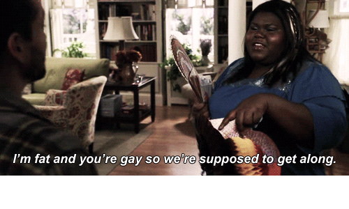 Im Fat: I'm fat and you're gay so were supposed to get along