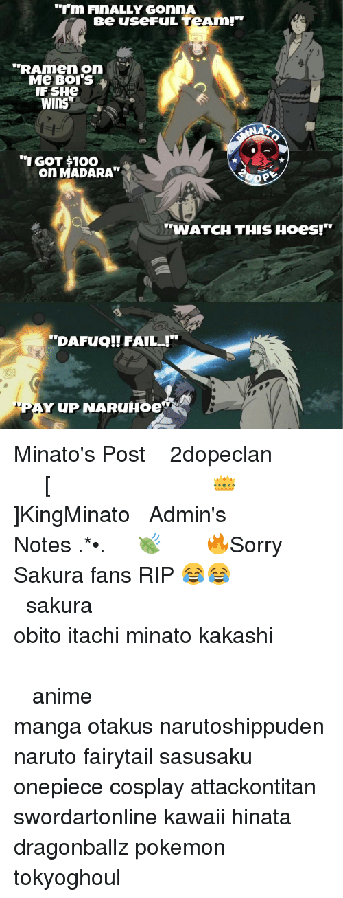 "Memes, 🤖, and Fairytail: ""I'm FINALLY GOnnA  Be use FUL TeAnn!  ""RA men on  Me BOTS  IF SHe  Wins""  ""I GOT $100  onMADARA  ""WATCH THIS Hoes!  ""DAFua!! FAIL..!  PAY UUP NAIARUHoe Minato's Post ⠀ ⠀⠀⠀◤ ┈ 火影2dopeclan 火影 ┈◢ ⠀⠀⠀━━━━━━━━━━━━━━━━ ⠀ ⠀⠀⠀ [👑]KingMinato ⠀⠀⠀━━━━━━━ ⠀ ⠀⠀⠀❀Admin's Notes┋ ✧.‿➹⁀*•.🍃 ⠀ ⠀⠀⠀ 🔥┋Sorry Sakura fans RIP 😂😂 ⠀⠀⠀⠀⠀⠀⠀⠀⠀⠀ ━━━━━━━━━━━━━━━━━━━━ ⠀⠀⠀⠀⠀⠀⠀⠀⠀⠀ sakura obito itachi minato kakashi ┉┉┉『❀』┉┉┉ ⠀⠀⠀⠀⠀ ‿➹⁀ ⠀⠀⠀⠀⠀⠀⠀⠀⠀⠀ ‿➹⁀ ┉┉┉『❀』┉┉┉ ⠀⠀⠀⠀⠀⠀⠀⠀⠀⠀ ━━━━━━━━━━━━━━━━━━━━ ⠀⠀⠀⠀⠀⠀⠀ ⠀⠀⠀⠀⠀⠀⠀⠀⠀⠀ anime manga otakus narutoshippuden naruto fairytail sasusaku onepiece cosplay attackontitan swordartonline kawaii hinata dragonballz pokemon tokyoghoul"