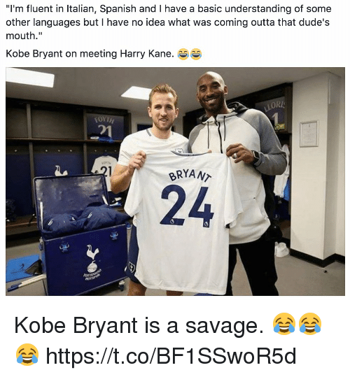 "Kobe Bryant, Savage, and Soccer: ""I'm fluent in Italian, Spanish and I have a basic understanding of some  other languages but I have no idea what was coming outta that dude's  mouth.""  Kobe Bryant on meeting Harry Kane. e  ORI  거  BRYANT  24  ormt Kobe Bryant is a savage. 😂😂😂 https://t.co/BF1SSwoR5d"
