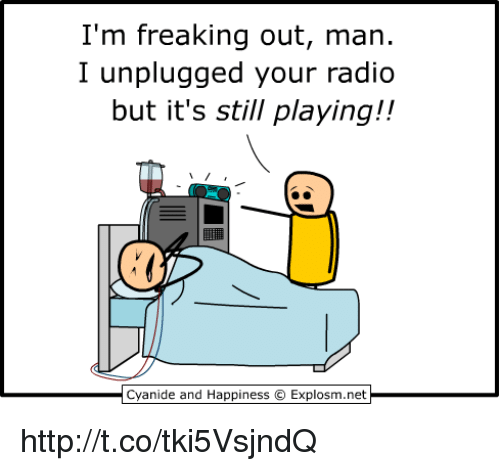 im freaking out man: I'm freaking out, man  I unplugged your radio  but it's still playing!!  匪穩  Cyanide and Happiness © Explosm.neth http://t.co/tki5VsjndQ
