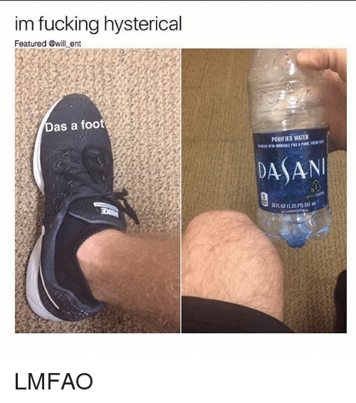 Fucking, Girl, and Water: im fucking hysterical  Featured@will ent  as a foot  PURIFIED WATER  DASAN LMFAO