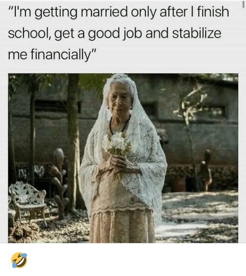 """Dank, School, and Good: """"I'm getting married only after I finish  school, get a good job and stabilize  me financially"""" 🤣"""