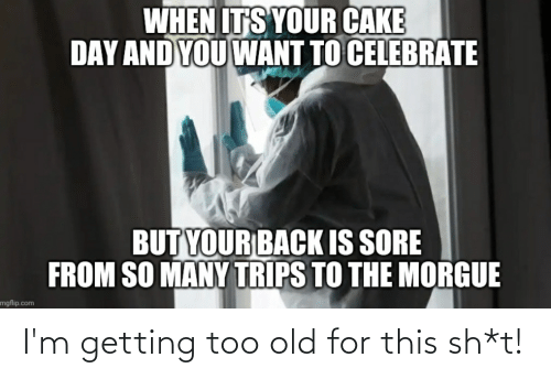 Sh T: I'm getting too old for this sh*t!