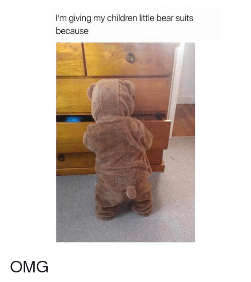little bear: I'm giving my children little bear suits  because OMG
