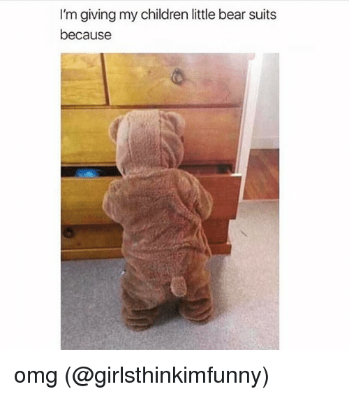little bear: I'm giving my children little bear suits  because omg (@girlsthinkimfunny)