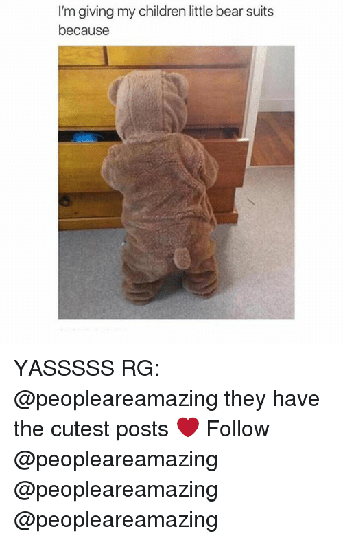 little bear: I'm giving my children little bear suits  because YASSSSS RG: @peopleareamazing they have the cutest posts ❤ Follow @peopleareamazing @peopleareamazing @peopleareamazing