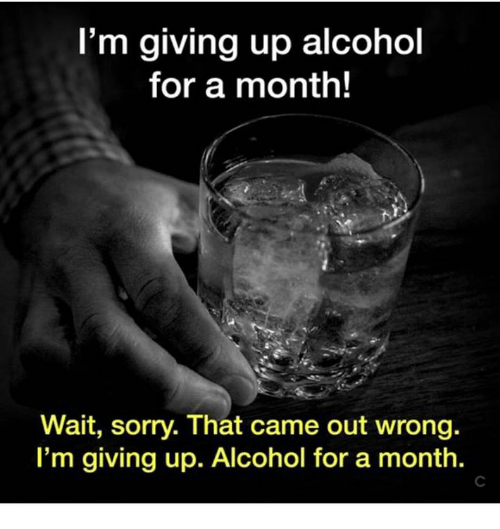 im giving up alcohol for a month wait sorry that 17221546 i'm giving up alcohol for a month! wait sorry that came out wrong