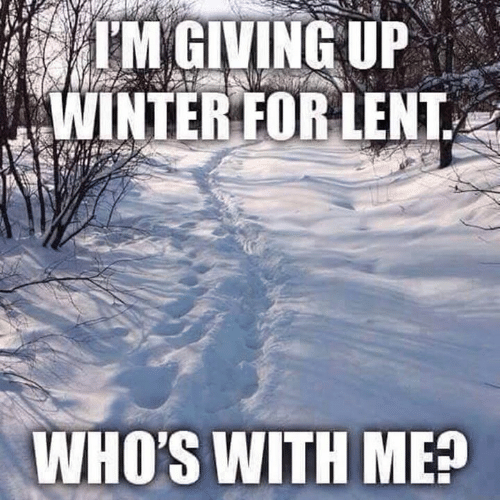 lent: IM GIVING UP  WINTER FOR LENT  WHO'S WITH ME?