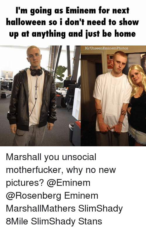 eminem photos: I'm going as Eminem for next  halloween so i don't need to show  up at anything and just be home  IG/Unseen Eminem Photos Marshall you unsocial motherfucker, why no new pictures? @Eminem @Rosenberg Eminem MarshallMathers SlimShady 8Mile SlimShady Stans