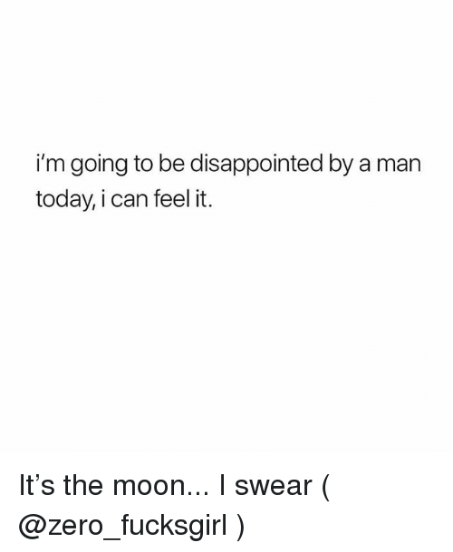 Disappointed, Zero, and Moon: i'm going to be disappointed by a man  today, i can feel it. It's the moon... I swear ( @zero_fucksgirl )