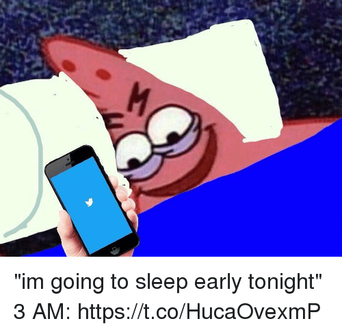 "Funny, Sleep, and  Tonight: ""im going to sleep early tonight""  3 AM: https://t.co/HucaOvexmP"