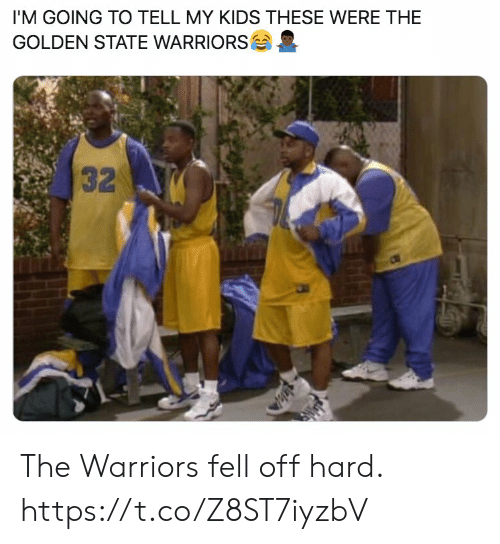 Warriors: I'M GOING TO TELL MY KIDS THESE WERE THE  GOLDEN STATE WARRIORS  32 The Warriors fell off hard. https://t.co/Z8ST7iyzbV