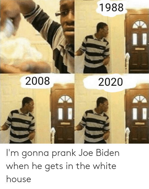 White House: I'm gonna prank Joe Biden when he gets in the white house