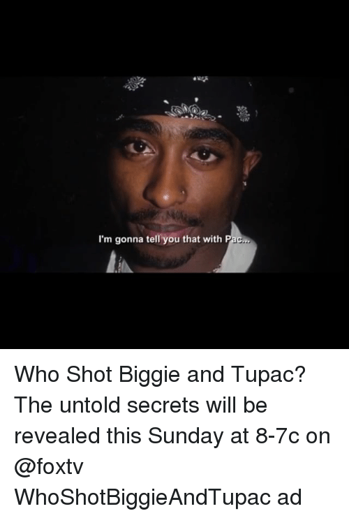Memes, Tupac, and Sunday: I'm gonna tell you that with P Who Shot Biggie and Tupac? The untold secrets will be revealed this Sunday at 8-7c on @foxtv WhoShotBiggieAndTupac ad